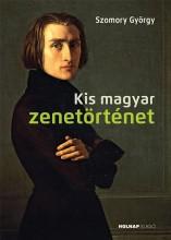 KIS MAGYAR ZENETÖRTÉNET - Ekönyv - SZOMORY GYÖRGY