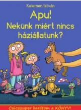 APA! NEKÜNK MIÉRT NINCS HÁZIÁLLATUNK? - Ekönyv - KELEMEN ISTVÁN