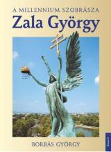 ZALA GYÖRGY - A MILLENIUM SZOBRÁSZA - Ekönyv - BORBÁS GYÖRGY