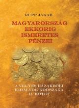 MAGYARORSZÁG EKKORIG ISMERETES PÉNZEI - A VEGYES HÁZAKBÓLI KIRÁLYOK KORSZAKA - Ekönyv - RUPP JAKAB