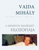 A SZEMÉLYES EMLÉKEZET FILOZÓFIÁJA - VAJDA MIHÁLY VÁLOGATOTT MŰVEI - Ekönyv - VAJDA MIHÁLY