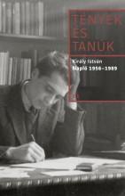 TÉNYEK ÉS TANÚK - NAPLÓ 1956-1989 - Ekönyv - KIRÁLY ISTVÁN