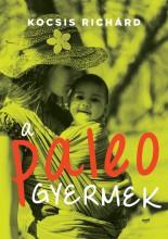 A PALEO GYERMEK - Ebook - KOCSIS RICHÁRD