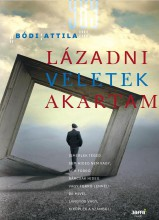 LÁZADNI VELETEK AKARTAM - Ekönyv - BÓDI ATTILA