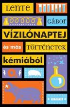 VÍZILÓNAPTEJ ÉS MÁS TÖRTÉNETEK KÉMIÁBÓL - Ekönyv - LENTE GÁBOR