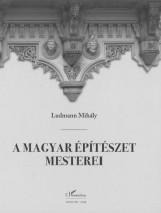A MAGYAR ÉPÍTÉSZET MESTEREI - ÚJ, JAVÍTOTT KIADÁS - Ekönyv - LUDMANN MIHÁLY