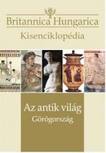 AZ ANTIK VILÁG - GÖRÖGORSZÁG - BRITANNICA HUNGARICA KISENCIKLOPÉDIA - Ekönyv - KOSSUTH KIADÓ ZRT.
