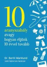 10 ARANYSZABÁLY AVAGY HOGYAN ÉLJÜNK 10 ÉVVEL TOVÁBB - Ekönyv - MARKLUND, BERTIL   DR.