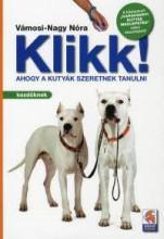 KLIKK! - AHOGY A KUTYÁK SZERETNEK TANULNI - KEZDŐKNEK - Ekönyv - VÁMOSI-NAGY NÓRA