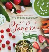 ÍZEK, ÉTKEK, ÉVSZAKOK - TAVASZ - TAVASZI RECEPTEK HAZAI ALAPANYAGOKBÓL - Ekönyv - GANTER KLÁRI, SZÖLLŐSI KISS ORSI