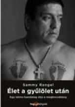 ÉLET A GYŰLÖLET UTÁN - EGY LATINO BANDAVEZÉR ÚTJA A MEGBOCSÁTÁSIG - Ekönyv - RANGEL, SAMMY