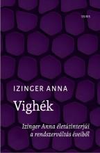 VIGHÉK - IZINGER ANNA ÉLETÚTINTERJÚI A RENDSZERVÁLTÁS ÉVEIBŐL - Ekönyv - IZINGER ANNA