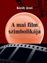 A MAI FILM SZIMBOLIKÁJA - Ekönyv - KIRÁLY JENŐ