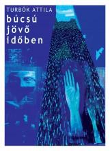 BÚCSÚ JÖVŐ IDŐBEN - Ekönyv - TURBÓK ATTILA