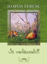JÓ VADÁSZATOT! - Ekönyv - ILOSVAY FERENC