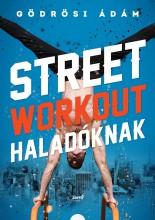 STREET WORKOUT HALADÓKNAK - Ekönyv - GÖDRÖSI ÁDÁM