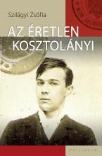 AZ ÉRETLEN KOSZTOLÁNYI - Ekönyv - SZILÁGYI ZSÓFIA