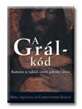 A GRÁL-KÓD - KUTATÁS A VALÓDI ISTENI JELENLÉT UTÁN - Ekönyv - AQUILINA, MIKE - BAILEY, CHRISTOPHER