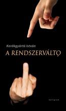 A RENDSZERVÁLTÓ - Ekönyv - KERÉKGYÁRTÓ ISTVÁN