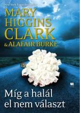 MÍG A HALÁL EL NEM VÁLASZT - Ekönyv - HIGGINS CLARK, MARY - BURKE, ALAFAIR
