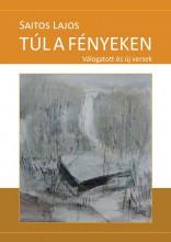 TÚL A FÉNYEKEN - VÁLOGATOTT ÉS ÚJ VERSEK - Ekönyv - SAITOS LAJOS