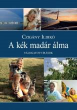 A KÉK MADÁR ÁLMA - VÁLOGATOTT ÍRÁSOK - Ekönyv - CZIGÁNY ILDIKÓ