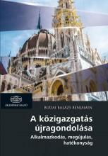 A KÖZIGAZGATÁS ÚJRAGONDOLÁSA - ALKALMAZKODÁS, MEGÚJULÁS, HATÉKONYSÁG - Ekönyv - BUDAI BALÁZS BENJÁMIN