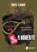NE ZAVARD A HÓHÉRT! - OROSZ KRIMIK - Ekönyv - MARINYINA, ALEKSZANDRA