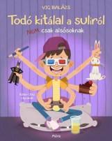 TODÓ KITÁLAL A SULIRÓL - NEM CSAK ALSÓSOKNAK - Ekönyv - VIG BALÁZS