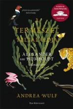 A TERMÉSZET FELTALÁLÓJA - ALEXANDER VON HUMBOLDT KALANDOS ÉLETE - Ekönyv - WULF, ANDREA