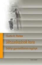 JÁTSZADOZÁSOK KORA - ERDÉLYI GYEREKKOROM REGÉNYE - Ekönyv - FLORIAN, CLAUDIU M.