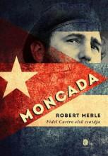 MONCADA - FIDEL CASTRO ELSŐ CSATÁJA - Ekönyv - MERLE, ROBERT