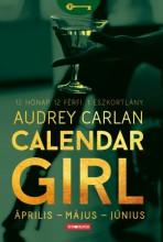 Calendar Girl - Április - Május - Június - 12 Hónap. 12 Férfi. 1 Eszkortlány. - Ekönyv - Audrey Carla