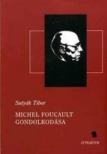 MICHEL FOUCAULT GONDOLKODÁSA - Ekönyv - SUTYÁK TIBOR