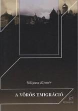 A VÖRÖS EMIGRÁCIÓ - Ekönyv - MÁLYUSZ ELEMÉR
