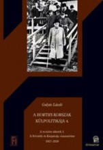 A HORTHY-KORSZAK KÜLPOLITIKÁJA 4. - Ekönyv - GULYÁS LÁSZLÓ
