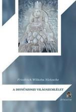 A DIONÜSZOSZI VILÁGSZEMLÉLET - Ekönyv - NIETZSCHE, FRIEDRICH