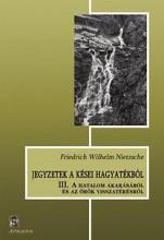 JEGYZETEK A KÉSEI HAGYATÉKBÓL III. - Ekönyv - NIETZSCHE, FRIEDRICH