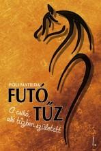 FUTÓ TŰZ - A CSIKÓ, AKI TŰZBEN SZÜLETETT 1. - Ekönyv - PÓLI MATILDA