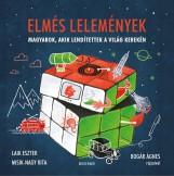 ELMÉS LELEMÉNYEK - MAGYAROK, AKIK LENDÍTETTEK A VILÁG KEREKÉN - Ekönyv - LAIK ESZTER - MISIK-NAGY RITA