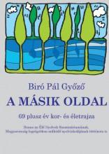 A MÁSIK OLDAL - 69 PLUSZ ÉV KOR- ÉS ÉLETRAJZA - Ekönyv - BIRÓ PÁL GYŐZŐ