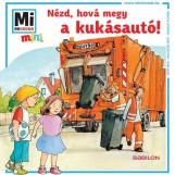 NÉZD, HOVÁ MEGY A KUKÁSAUTÓ! - MI MICSODA MINI FÜZET - Ekönyv - -