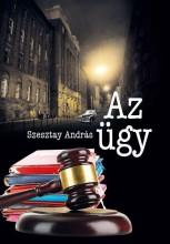 AZ ÜGY - Ekönyv - SZESZTAY ANDRÁS