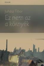 EZ NEM AZ A KÖRNYÉK - Ekönyv - JUHÁSZ TIBOR