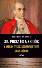 XII. PIUSZ ÉS A ZSIDÓK - A VATIKÁN TITKOS ZSIDÓMENTÉSI TERVE A NÁCI IDŐKBEN - Ekönyv - GORDON, THOMAS