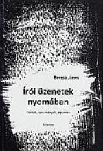 ÍRÓI ÜZENETEK NYOMÁBAN - KRITIKÁK, TANULMÁNYOK, JEGYZETEK - Ekönyv - BORCSA JÁNOS