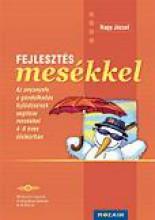 FEJLESZTÉS MESÉKKEL - AZ ANYANYELV, GONDOLKODÁS FEJLŐDÉSÉNEK SEGÍTÉSEMESÉKKEL... - Ekönyv - MS-9332 NAGY JÓZSEF
