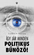ÍGY JÁR MINDEN POLITIKUS BŰNÖZŐ! - Ekönyv - FAJARDIE, FRÉDÉRIC H.