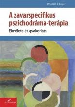 A ZAVARSPECIFIKUS PSZICHODRÁMA-TERÁPIA – ELMÉLETE ÉS GYAKORLATA - Ekönyv - KRÜGER, REINHARD T.