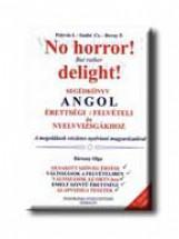 NO HORROR!  - SEGÉDKÖNYV ANGOL ÉRETTSÉGI, FELVÉTELI ÉS NYELVVIZSGÁKHOZ - Ekönyv - PELYVÁS ISTVÁN-SZABÓ CSILLA-ROVNY FERENC